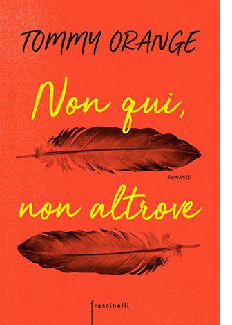 """La copertina del libro """"Non qui, non altrove"""" di Tommy Orange (Frassinelli)"""