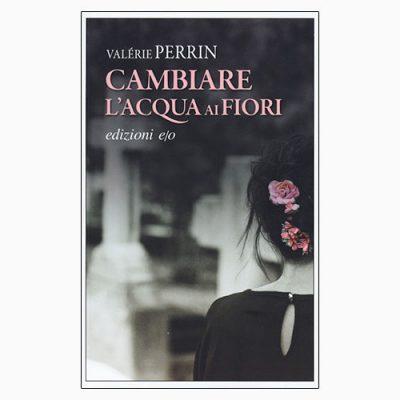 """La copertina del libro """"Cambiare l'acqua ai fiori"""" di Valérie Perrin (edizioni e/o)"""