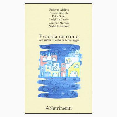 """La scheda del libro """"Procida racconta"""", scritto da AA.VV. e pubblicato da Nutrimenti"""