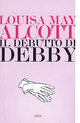 """La copertina del libro """"Il debutto di Debby"""" di Louisa May Alcott (elliot)"""