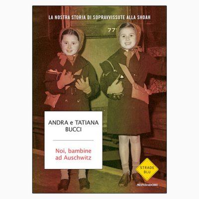 """La copertina del libro """"Noi, bambine ad Auschwitz"""" di Andra e Tatiana Bucci (Mondadori)"""