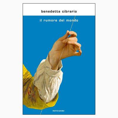 """La copertina del libro """"Il rumore del mondo"""" di Benedetta Cibrario (Mondadori)"""