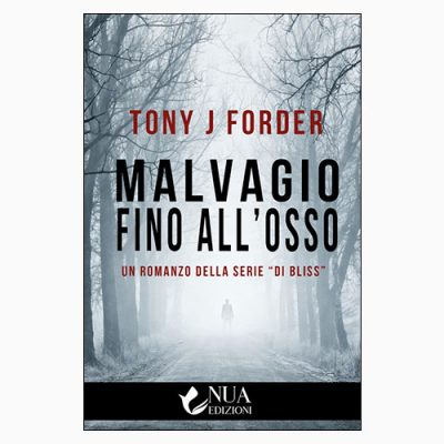 """MALVAGIO FINO ALL'OSSO"" DI TONY J FORDER"