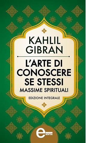 """La copertina del libro """"L'arte di conoscere se stessi"""" di Kahlil Gibran (Newton Compton Editori)"""