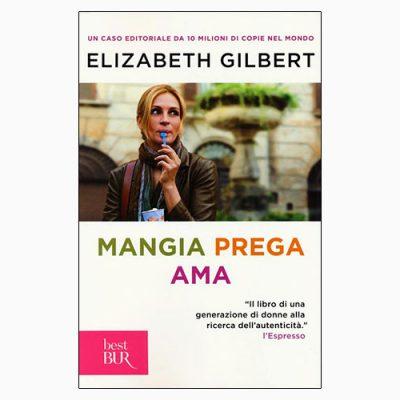 """La copertina del libro """"Mangia prega ama"""" di Elizabeth Gilbert (Rizzoli)"""