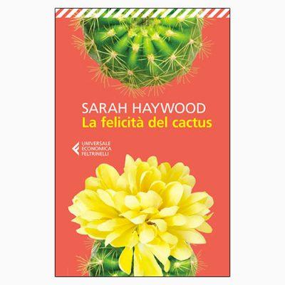 """La copertina del libro """"La felicità del cactus"""", scritto da Sarah Haywood e pubblicato da Feltrinelli"""