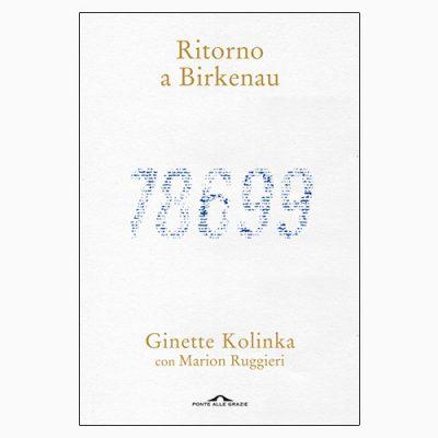 """La copertina del libro """"Ritorno a Birkenau"""", scritto da Ginette Kolinka con Miriam Ruggieri e pubblicato da Ponte alle Grazie"""