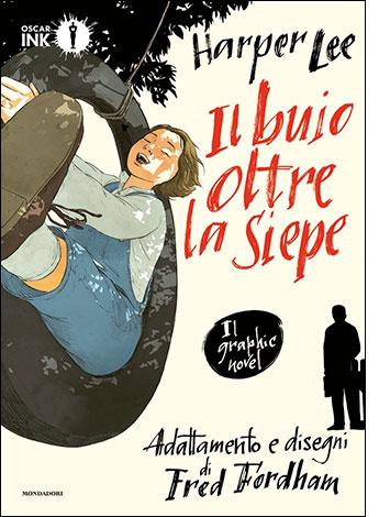 """La copertina del libro """"Il buio oltre la siepe"""" di Harper Lee e Fred Fordham (Mondadori)"""