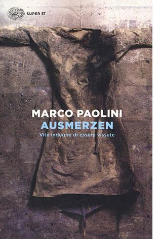 """La copertina del libro """"Ausmerzen. Vite indegne di essere vissute"""" di Marco Paolini (Einaudi)"""