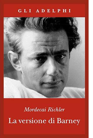 """La copertina del libro """"La versione di Barney"""" di Mordecai Richler (Adelphi)"""
