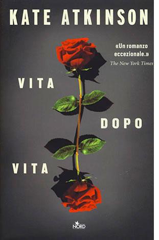 """La copertina  del libro """"Vita dopo vita"""", scritto da Kate Atkinson e pubblicato da Nord"""