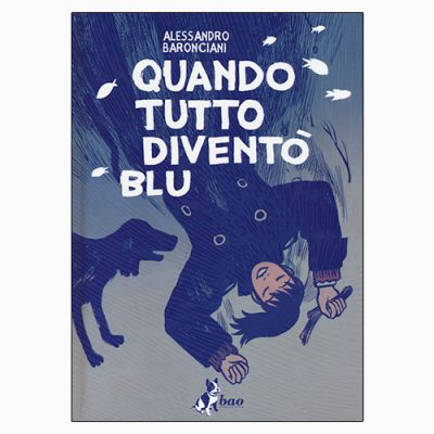 """La copertina del libro """"Quando tutto diventò blu"""" di Alessandro Baronciani (bao publishing)"""
