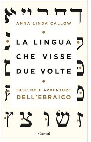 """La copertina del libro """"La lingua che visse due volte"""" di Anna Linda Callow (Garzanti)"""