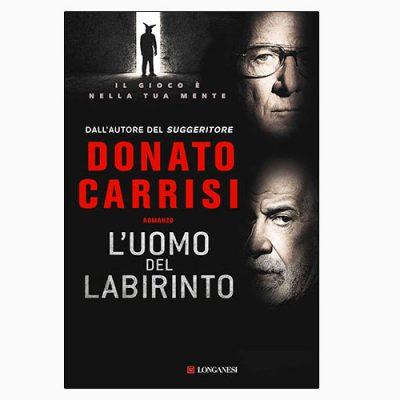 """La copertina del libro """"L'uomo del labirinto"""" di Donato Carrisi (Longanesi)"""