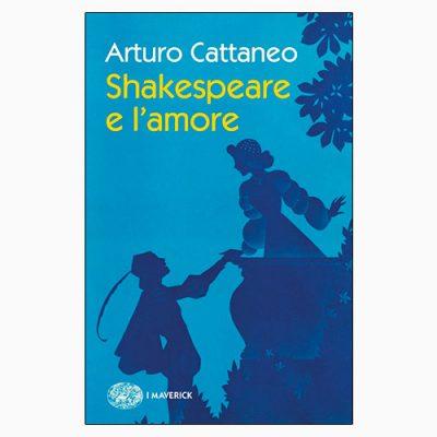 """""""SHAKESPEARE E L'AMORE"""" DI ARTURO CATTANEO"""