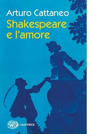 """La copertina del libro """"Shakespeare e l'amore"""" di Arturo Cattaneo (Einaudi)"""
