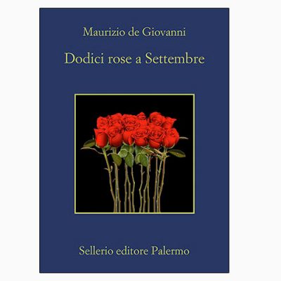 """La copertina del libro """"Dodici rose a Settembre"""" di Maurizio de Giovanni (Sellerio Editore)"""
