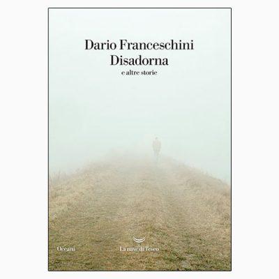 """La copertina del libro """"Disadorna"""", scritto da Dario Franceschini e pubblicato da La nave di Teseo"""