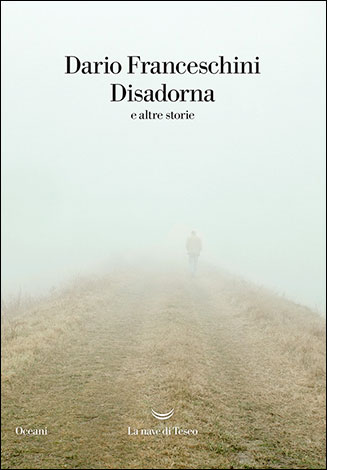 "La copertina del libro ""Disadorna"" di Dario Franceschini (La nave di Teseo)"