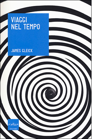"""La copertina del libro """"Viaggi nel tempo"""" di James Gleick (Codice edizioni)"""