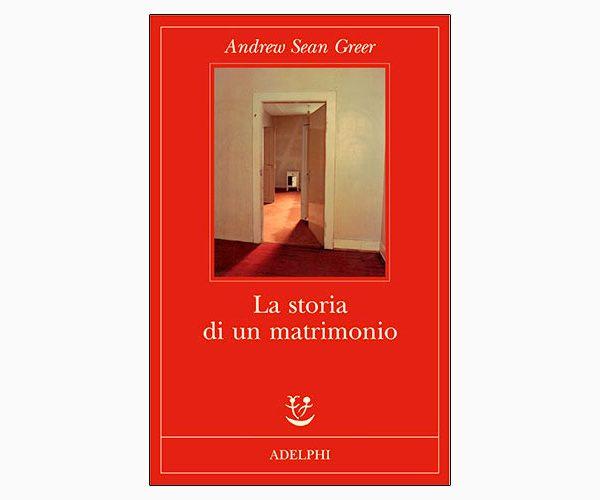 """La copertina del libro """"La storia di un matrimonio"""" di Andrew Sean Greer (Adelphi)"""