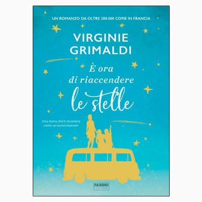 """La copertina del libro """"È ora di riaccendere le stelle"""", scritto da Virginie Grimaldi e pubblicato da Fabbri Editori"""