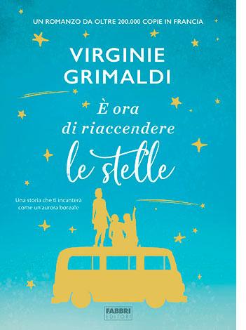 """La copertina del libro """"È ora di riaccendere le stelle"""" di Virginie Grimaldi (Fabbri Editori)"""