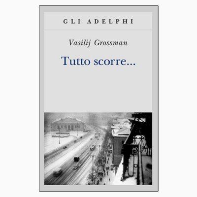 """La copertina del libro """"Tutto scorre..."""" di Vasilij Grossman (Adelphi)"""