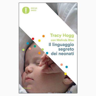 """La copertina del libro """"I linguaggio segreto dei neonati"""", scritto da Tracy Hogg e pubblicato da Mondadori"""