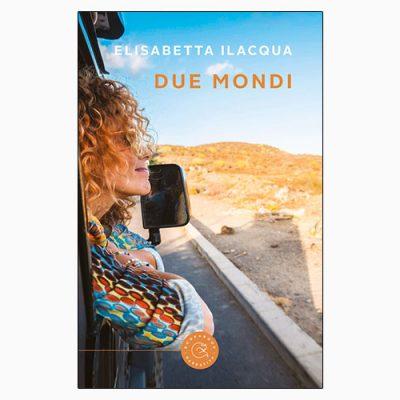 """La copertina del libro """"Due mondi"""" di Elisabetta Ilacqua (bookabook)"""