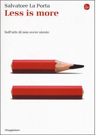 """La copertina del libro """"Less is more. Sull'arte di non avere niente"""" di Salvatore La Porta (ilSaggiatore)"""