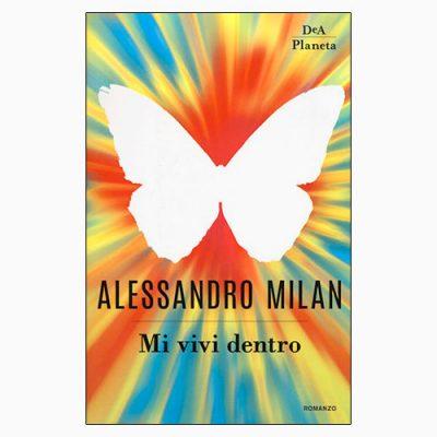 """La copertina del libro """"Mi vivi dentro"""" di Alessandro Milan (DeA Planeta)"""