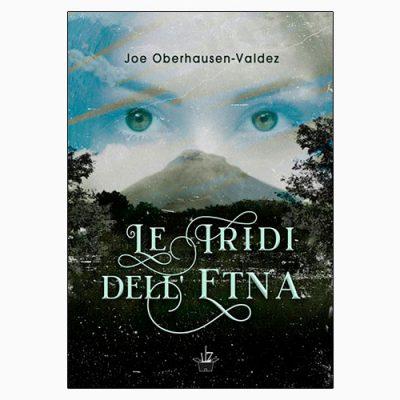 """La copertina del libro """"Le iridi dell'Etna"""" di Joe Oberhausen-Valdez (StreetLib)"""