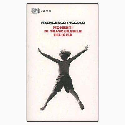 """La copertina del libro """"Momenti di trascurabile felicità"""" di Francesco Piccolo (Einaudi)"""