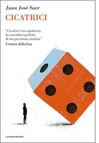 """La copertina del libro """"Cicatrici"""", scritto da Juan José Saer e pubblicato da La Nuova Frontiera"""