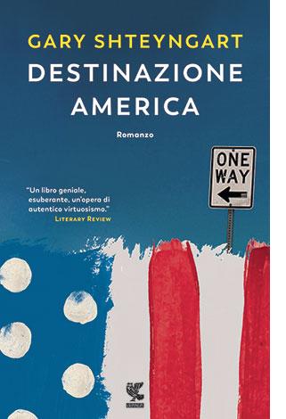"""La copertina del libro """"Destinazione America"""" di Gary Shteyngart (Guanda)"""