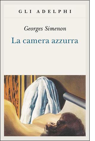 """La copertina del libro """"La camera azzurra"""" di Georges Simenon (Adelphi)"""