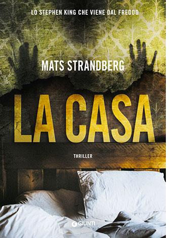 """La copertina del libro """"La casa"""" di Mats Strandberg (Giunti)"""