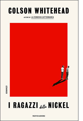 """La copertina del libro """"I ragazzi della Nickel"""" di Colson Whietehead (Mondadori)"""