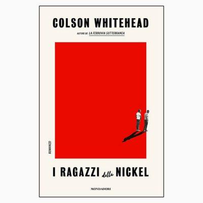 """La copertina del libro """"I ragazzidella Nickel"""" di Colson Whitehead (Mondadori)"""