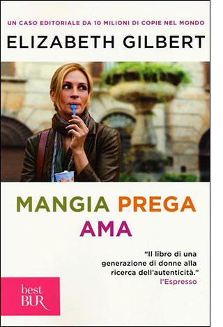 """La copertina del libro """"Mangia prega ama"""", scritto da Elizabeth Gilbert e pubblicato da Rizzoli"""