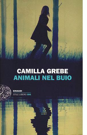 """La copertina del libro """"Animali nel buio"""" di Anna Grebe (Einaudi)"""