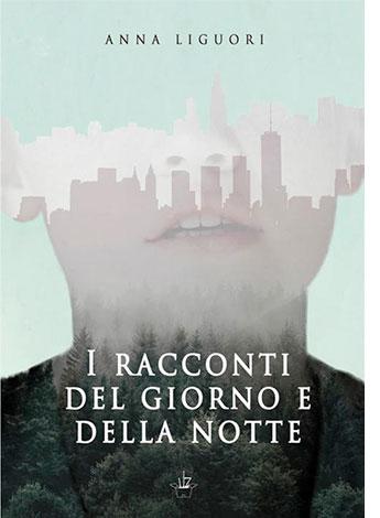 """La copertina del libro """"I racconti del giorno e della notte"""" di Anna Liguori (StreetLib)"""