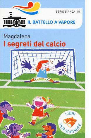 """La copertina del libro """"I segreti del calcio"""" di Magdalena (Piemme)"""