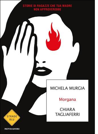 """La copertina del libro """"Morgana"""" di Michela Murgia e Chiara Tagliaferri (Mondadori)"""