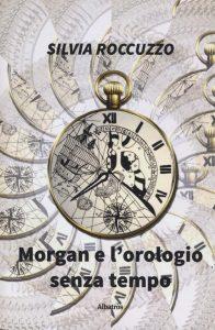"""La copertina del libro """"Morgan e l'orologio senza tempo"""" di Silvia Roccuzzo (Albatros)"""
