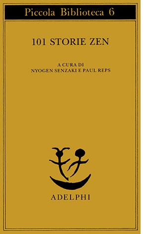 "La copertina del libro ""101 storie zen"" di Nyogen Senzaki e Paul Reps (Adelphi)"