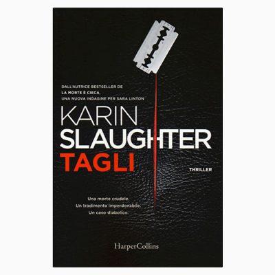 """La copertina del libro """"Tagli"""", scritto da Karin Slaughter e pubblicato da HarperCollins Italia"""
