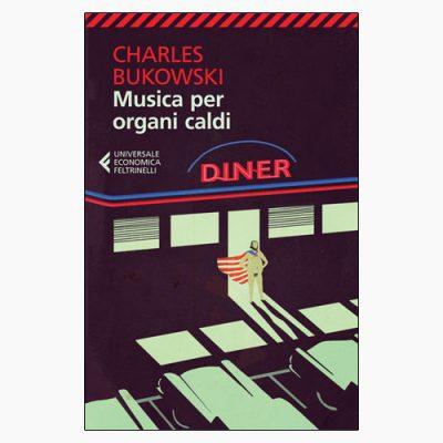 """La copertina del libro """"Musica per organi caldi"""" di Charles Bukowski (Feltrinelli)"""