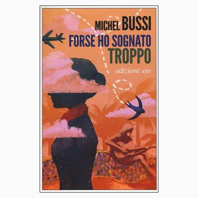 """""""FORSE HO SOGNATO TROPPO"""" DI MICHEL BUSSI"""